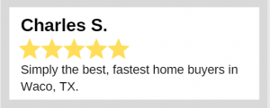 Waco Homebuyers review - Charles S.